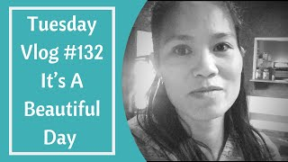 Tuesday Vlog #132 It's A Beautiful Day