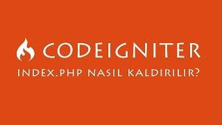Codeigniter'da index.php kaldırmak !