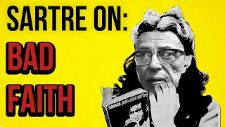 SARTRE ON: Bad Faith