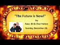 The Future is Now! By Revs Bil & Cher Holton. 12/28/14