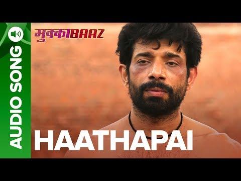 Haathapai – Full Audio Song | Mukkabaaz | Vineet & Zoya | Anurag Kashyap