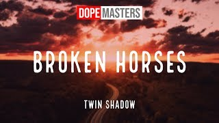 Twin Shadow Broken Horses