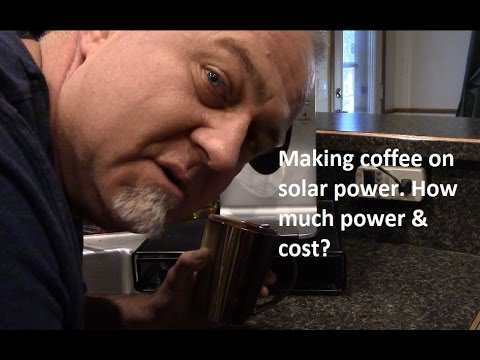 Rough morning...need coffee. Making coffee on solar power, how much does it cost?