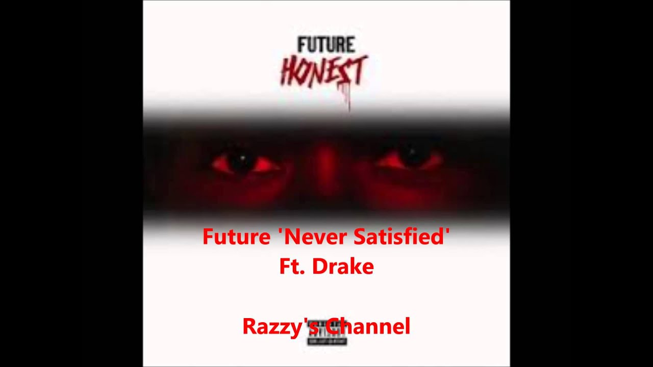 They Are Never Satisfied Future Never Satisfied ft