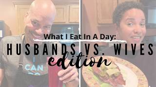 Your Health: What I Eat In A Day (Husbands vs. Wives)