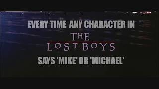 Every time any character in THE LOST BOYS says 'Mike' or 'Michael'