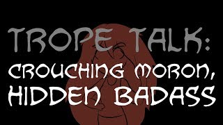 Trope Talk: Crouching Moron, Hidden Badass