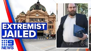 Melbourne right-wing extremist jailed for 12 years | 9 News Australia