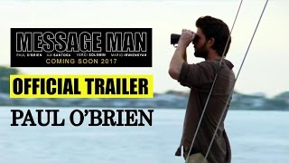 MESSAGE MAN OFFICIAL TRAILER | PAUL O'BRIEN | AJI SANTOSA | COREY PEARSON