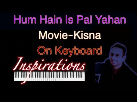hum hain is pal yahan-Kisna-(keyboard tutorial)