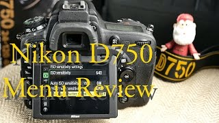 Nikon D750 Review. Users Guide of the Menu & Settings.