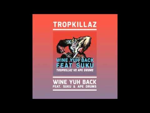 Tropkillaz (feat. Ape Drums & Suku) - Wine Uh Back
