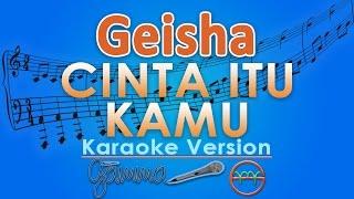 Geisha Cinta Itu Kamu Karaoke Lirik Tanpa Vokal by GMusic