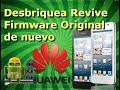 Revivir, Desbrikear Todos los Huawei con Firmware De Fabrica Original