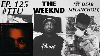 (RE-UPLOAD) EP. 125: The Weeknd - My Dear Melancholy, REACTION