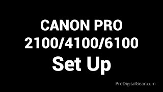 01. Canon Pro 2100 4100 6100 Set Up Video