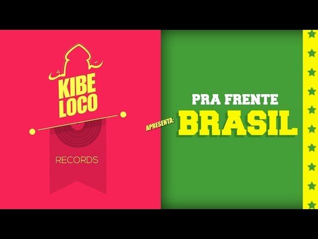 Kibe Loco: Pra Frente, Brasil!