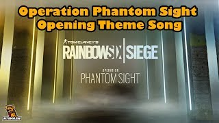 Operation Phantom Sight Opening Theme Song - Rainbow Six Siege