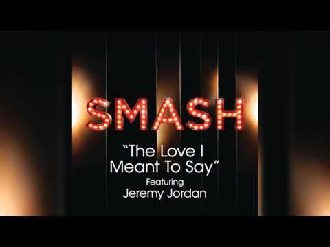 Smash Cast - The Love I Meant To Say