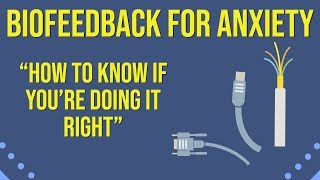 Biofeedback for Anxiety - How to know if you're doing it right