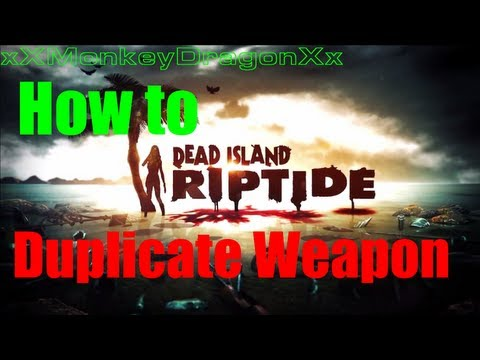 Dead Island RipTide Duplicate Weapon Glitch Voice Tutorial
