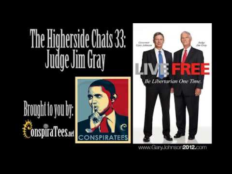 Higherside Chats 33: Judge Jim Gray Libertarian Nominee for Vice President 2012