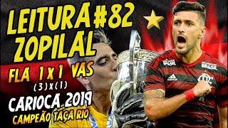 LEITURA ZOPILAL #82 - Flamengo 1 (3) x (1) 1 Vasco (Final Taça Rio) - Carioca 2019