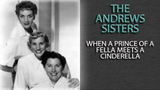 Watch Andrews Sisters When A Prince Of A Fella Meets A Cinderella video