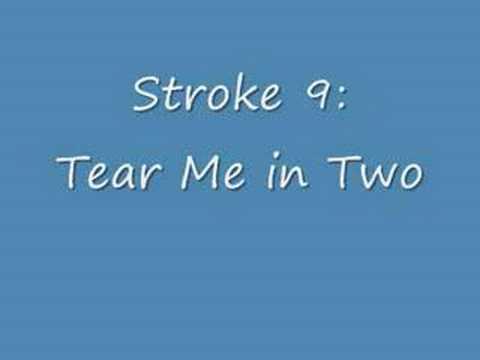 Stroke 9 - Tear Me In Two