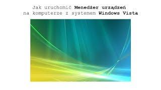 Jak uruchomić Menedżer urządzeń w Windows Vista [PORADNIK]