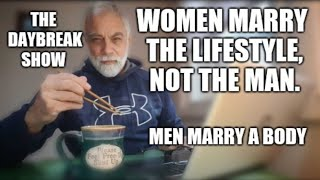 Women marry a lifestyle, not the man