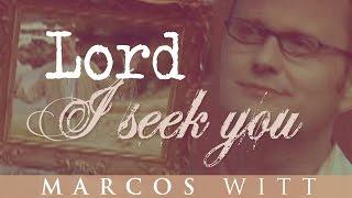 Watch Marcos Witt Lord I Seek You video