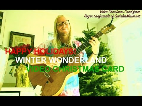 Winter Wonderland - Video Christmas Card From Roger Lanfranchi - Jazz Guitar