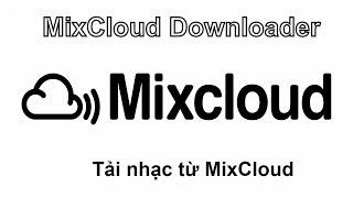 Cách Tải Nhạc Từ Mixcloud Về Máy Tính Và Điện thoại - MixCloud-downloader.com [Thủ thuật máy tính]