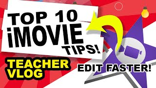 TOP 10 iMOVIE TIPS TO HELP YOU EDIT FASTER