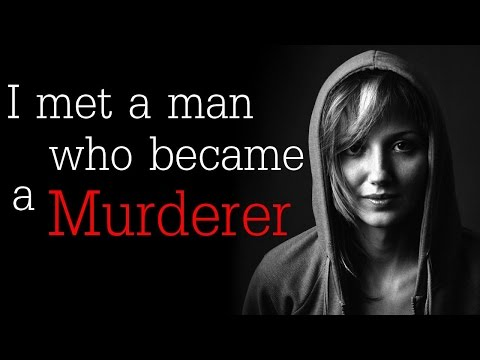"""I met a man who became a murderer"" r/LetsNotMeet True Story"