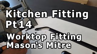 Kitchen Fitting Pt14, Worktop fitting, cutting the Mason Mitre
