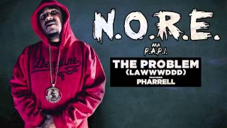 N.O.R.E The Problem (Lawwwddd) feat. Pharrell