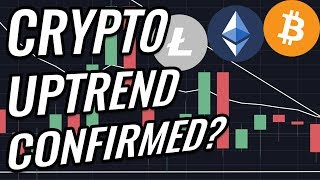 Uptrend Confirmed For Bitcoin And Crypto Markets? BTC, ETH, BCH, LTC & Cryptocurrency News!