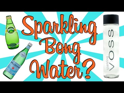 SPARKLING WATER IN BONG???