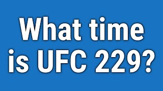 What time is UFC 229?