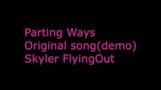Parting Ways (demo) Original song - Skyler FlyingOut