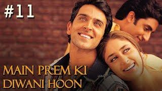 Main Prem Ki Diwani Hoon Full Movie | Part 11/17 | Hrithik, Kareena | New Released Full Hindi Movies