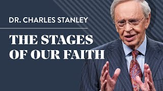 The Stages of Our Faith – Dr. Charles Stanley