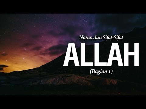 Nama dan Sifat-Sifat Allah (Bag.1) - Ustadz Khairullah Anwar Luthfi