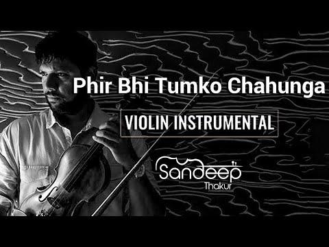 Sandeep Thakur - Phir Bhi Tumko Chahunga - Humnava   Violin Cover   Mithoon   Arijit Singh   Papon
