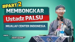 Part 2 Ustadz Palsu Berkedok Mualaf, di investigasi Koh Steven Indra Wibowo
