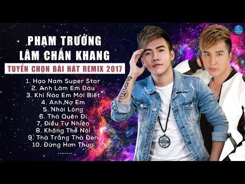 Lâm Chấn Khang Ft Phạm Trưởng Remix 2017 - Liên Khúc Nhạc Trẻ Remix Hay Nhất Tháng 4 2017 thumbnail