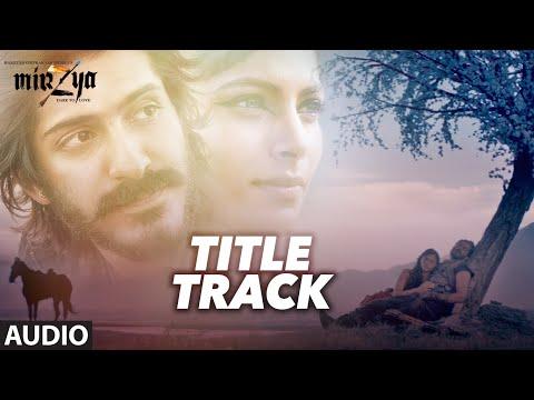MIRZYA Title Full Audio Song   MIRZYA   Harshvardhan Kapoor, Saiyami Kher   Shankar Ehsaan Loy