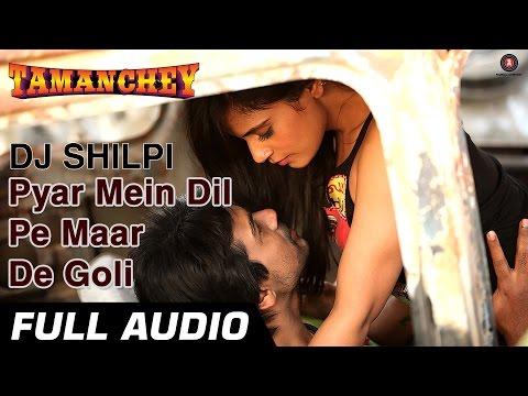 Pyar Mein Dil Pe Maar De Goli Full Audio | Tamanchey | Nikhil...